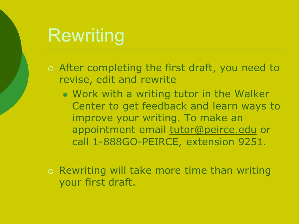 Rewriting After completing the first draft, you need to revise, edit and rewrite.