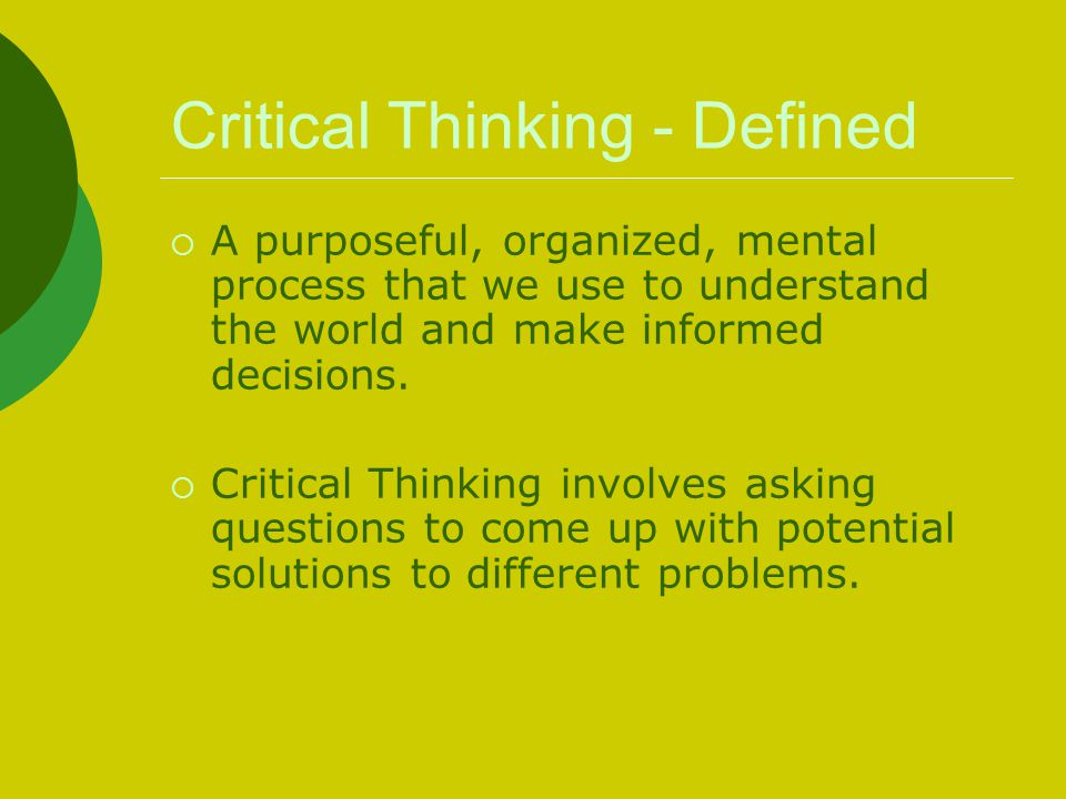 critical thinking defined We understand critical thinking to be purposeful, self-regulatory judgment which  results in interpretation, analysis, evaluation, and inference, as well as.