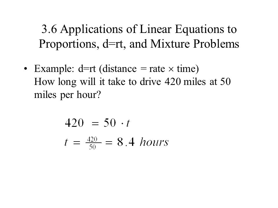 3.6 Applications of Linear Equations to Proportions, d=rt, and Mixture Problems