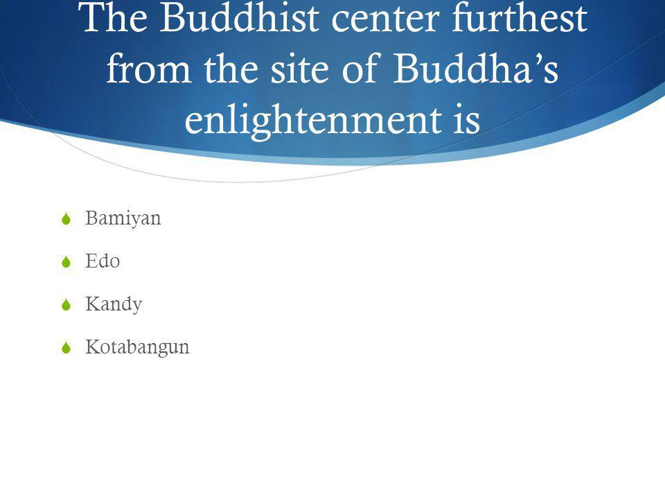 The Buddhist center furthest from the site of Buddha's enlightenment is