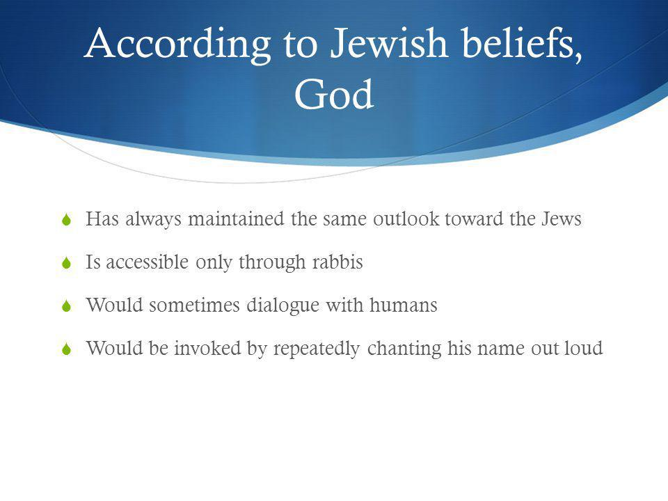 According to Jewish beliefs, God