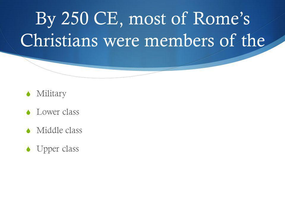 By 250 CE, most of Rome's Christians were members of the