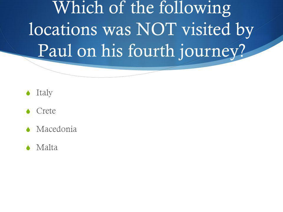 Which of the following locations was NOT visited by Paul on his fourth journey