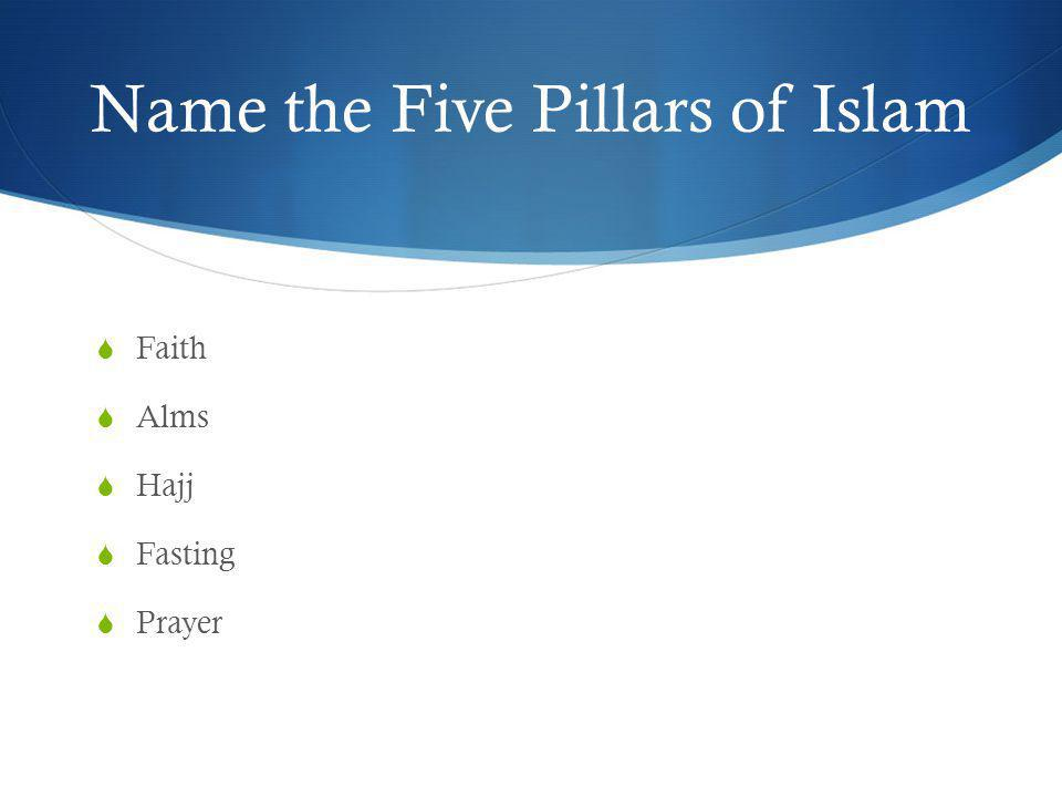 Name the Five Pillars of Islam