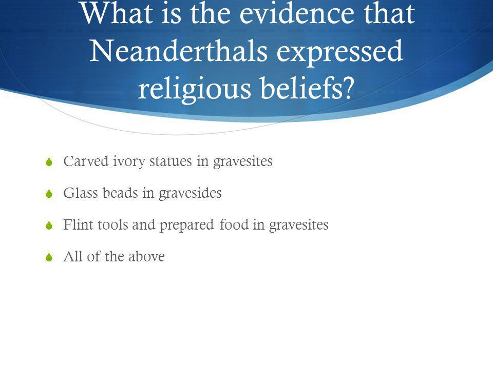 What is the evidence that Neanderthals expressed religious beliefs