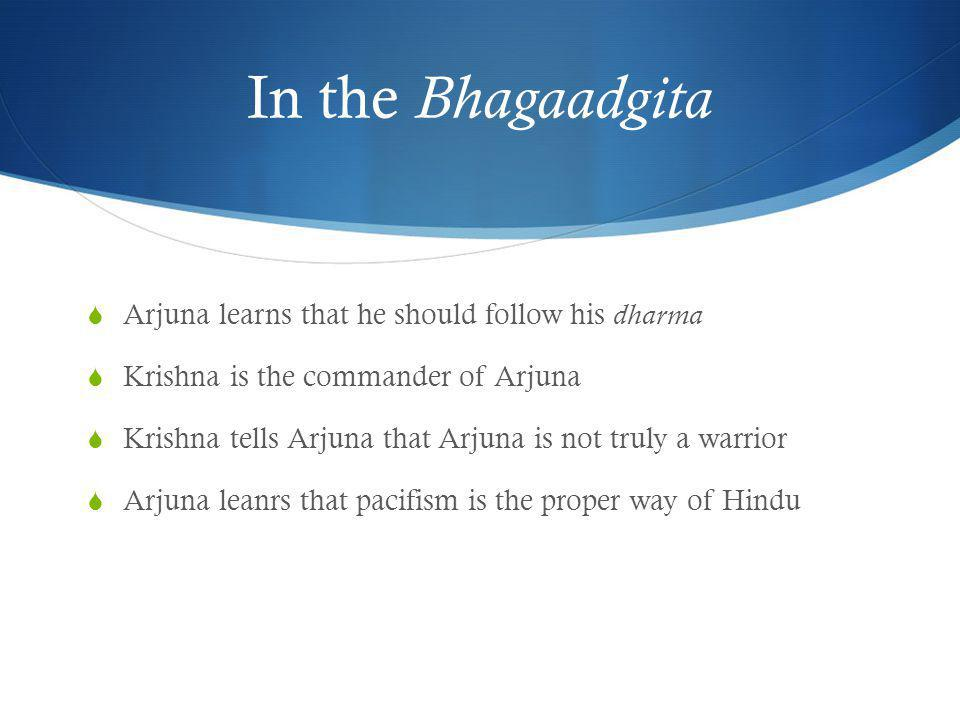 In the Bhagaadgita Arjuna learns that he should follow his dharma