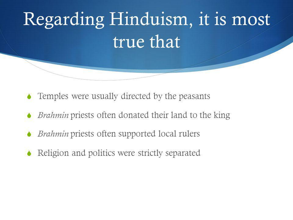 Regarding Hinduism, it is most true that
