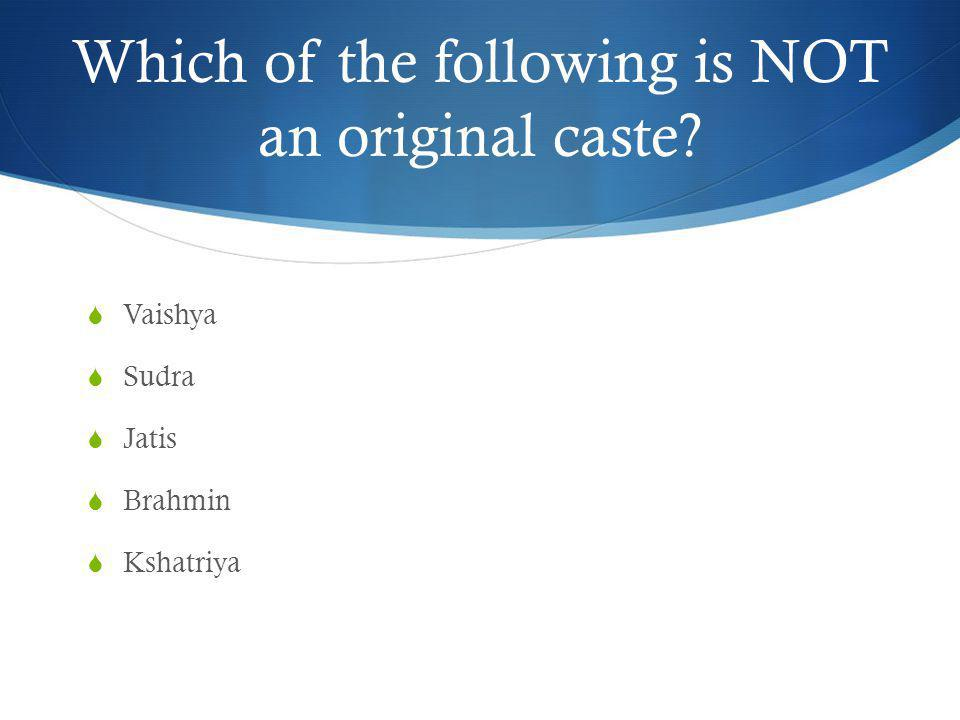 Which of the following is NOT an original caste