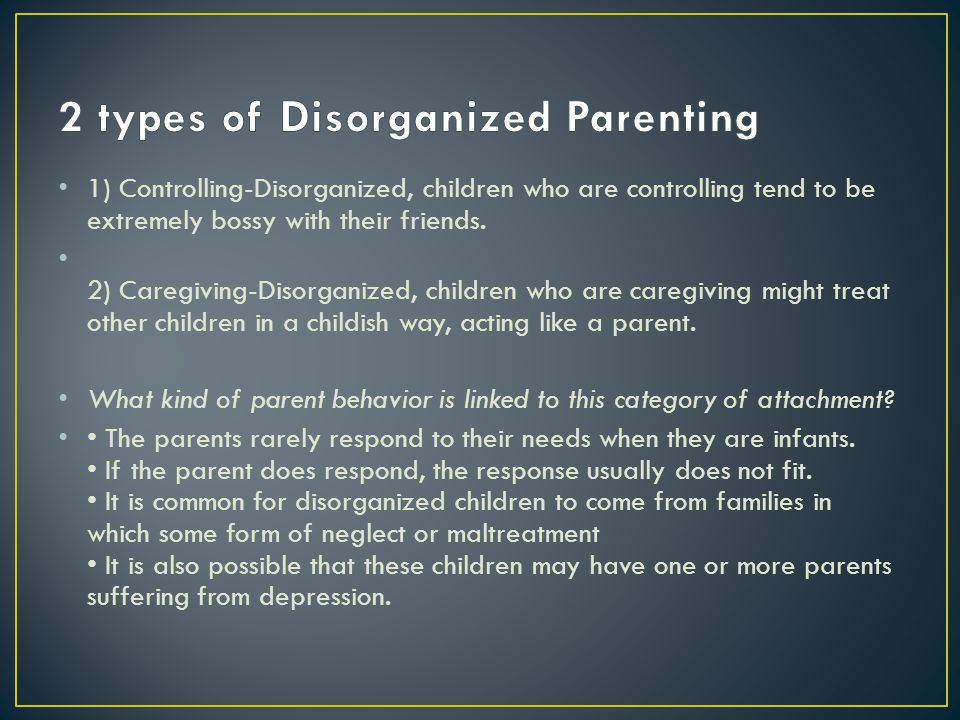 2 types of Disorganized Parenting