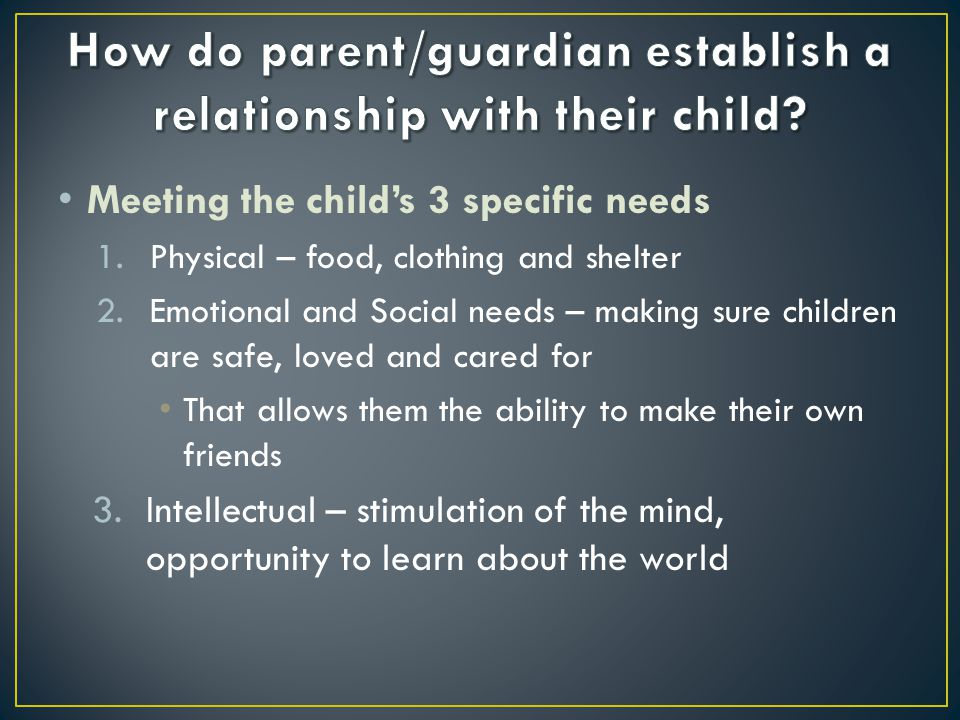 How do parent/guardian establish a relationship with their child