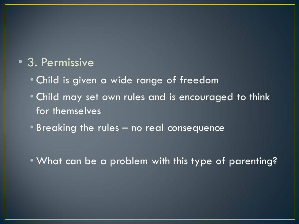 3. Permissive Child is given a wide range of freedom