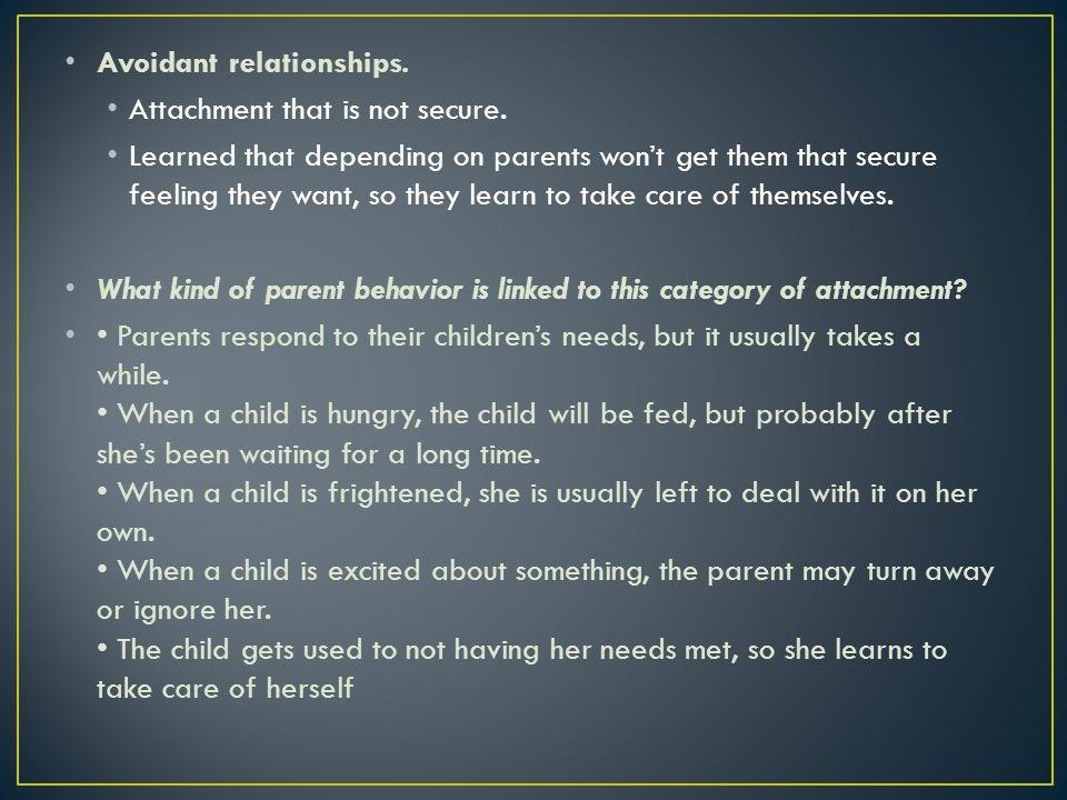 Avoidant relationships. Attachment that is not secure.