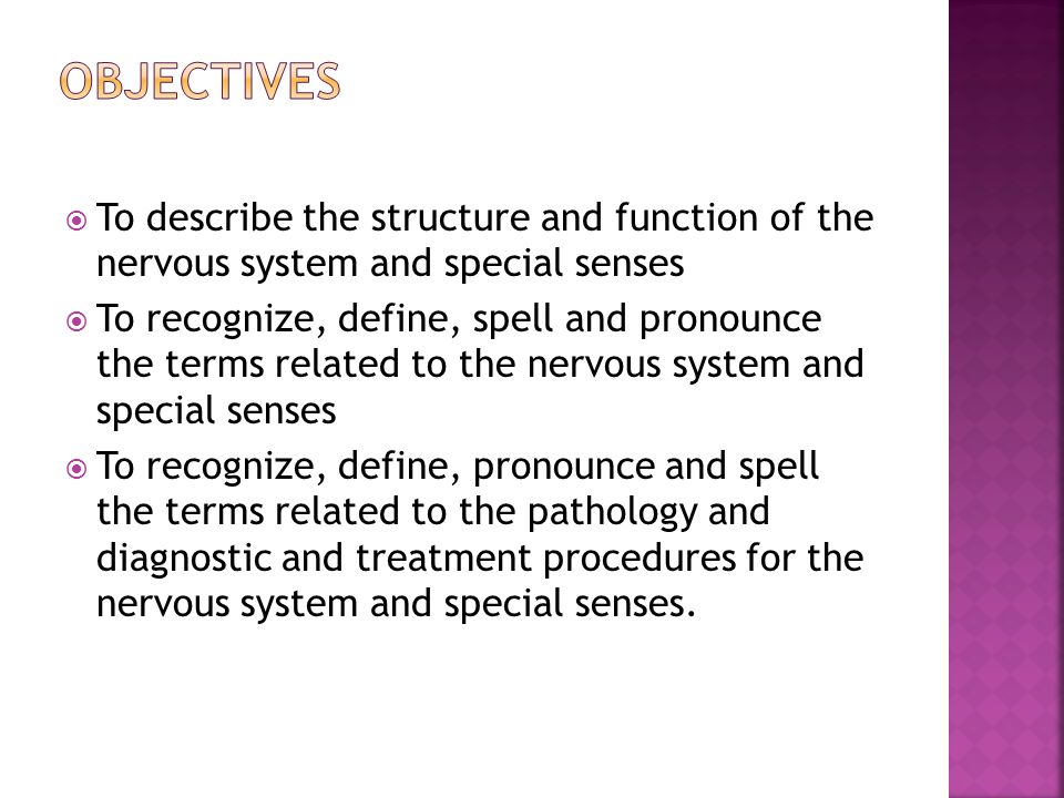 Objectives To describe the structure and function of the nervous system and special senses.