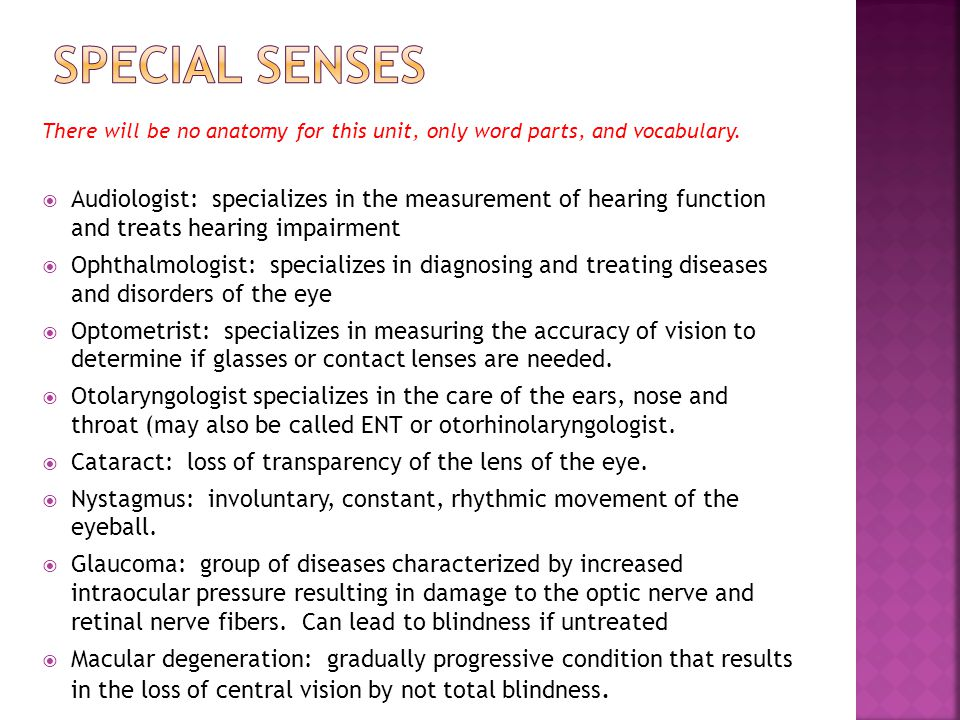 Special senses There will be no anatomy for this unit, only word parts, and vocabulary.