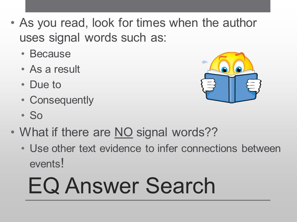 As you read, look for times when the author uses signal words such as: