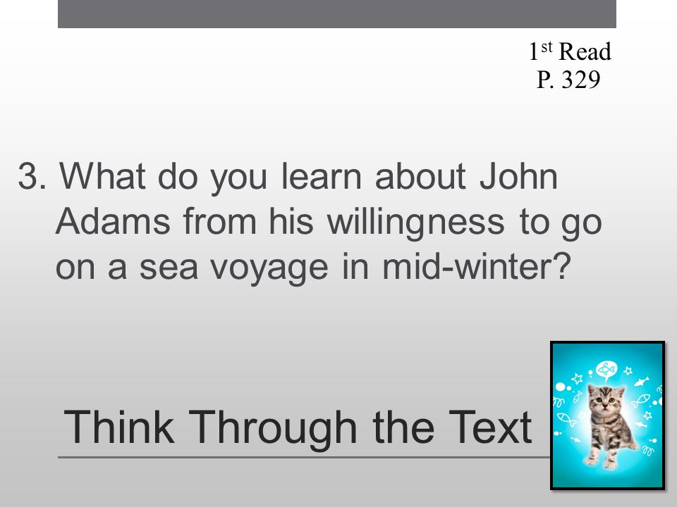 1st Read P. 329. 3. What do you learn about John Adams from his willingness to go on a sea voyage in mid-winter