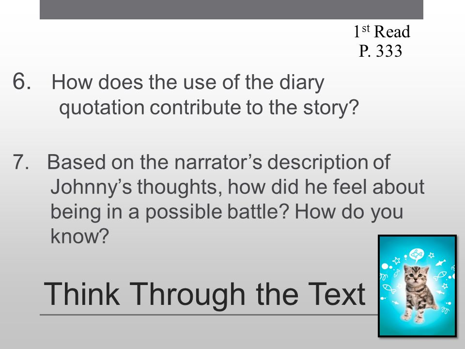 1st Read P. 333. 6. How does the use of the diary quotation contribute to the story