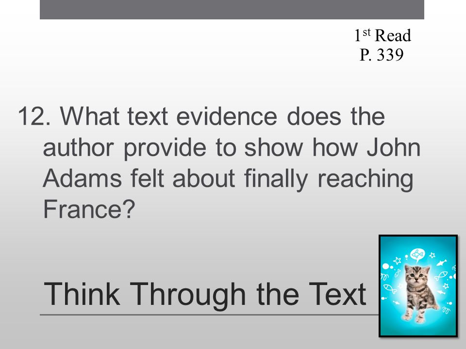 1st Read P. 339. 12. What text evidence does the author provide to show how John Adams felt about finally reaching France