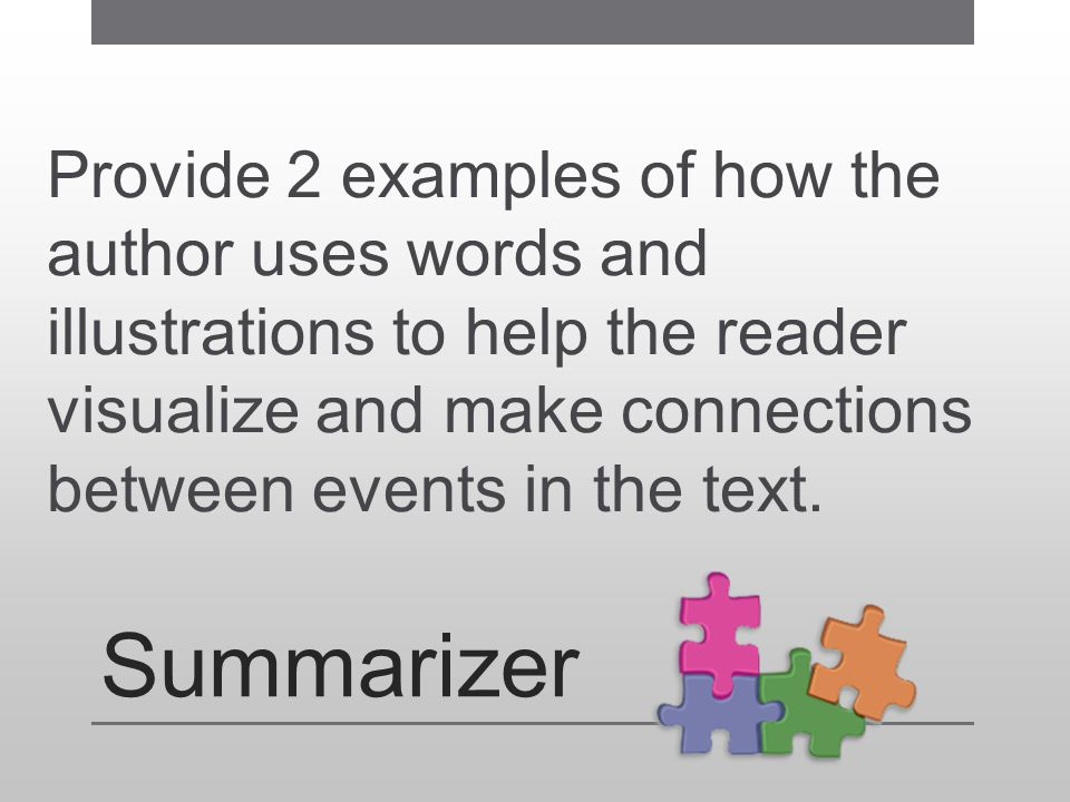 Provide 2 examples of how the author uses words and illustrations to help the reader visualize and make connections between events in the text.