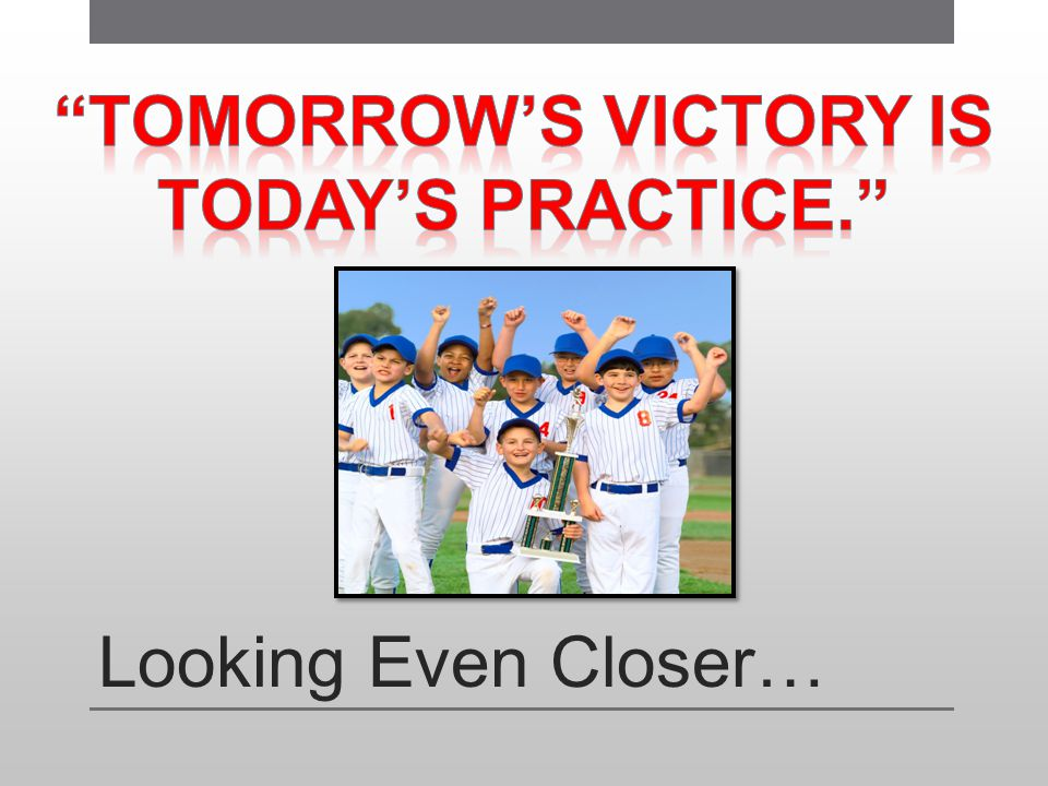 Tomorrow's victory is today's practice.
