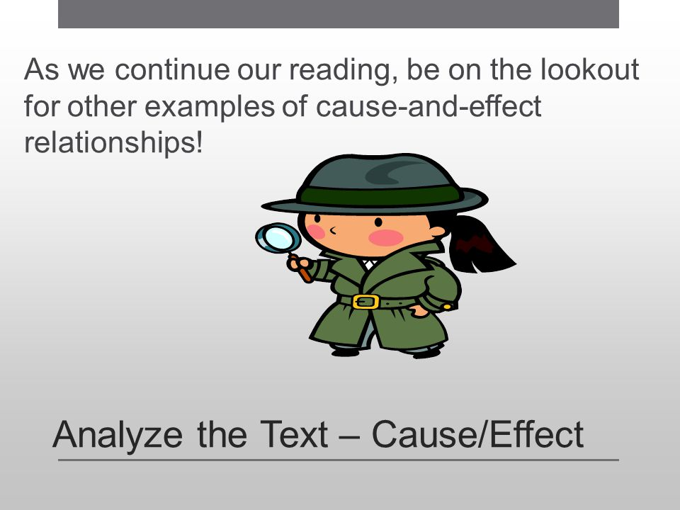 Analyze the Text – Cause/Effect