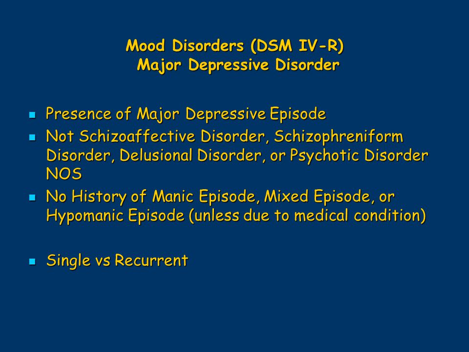 Mood Disorders (DSM IV-R) Major Depressive Disorder