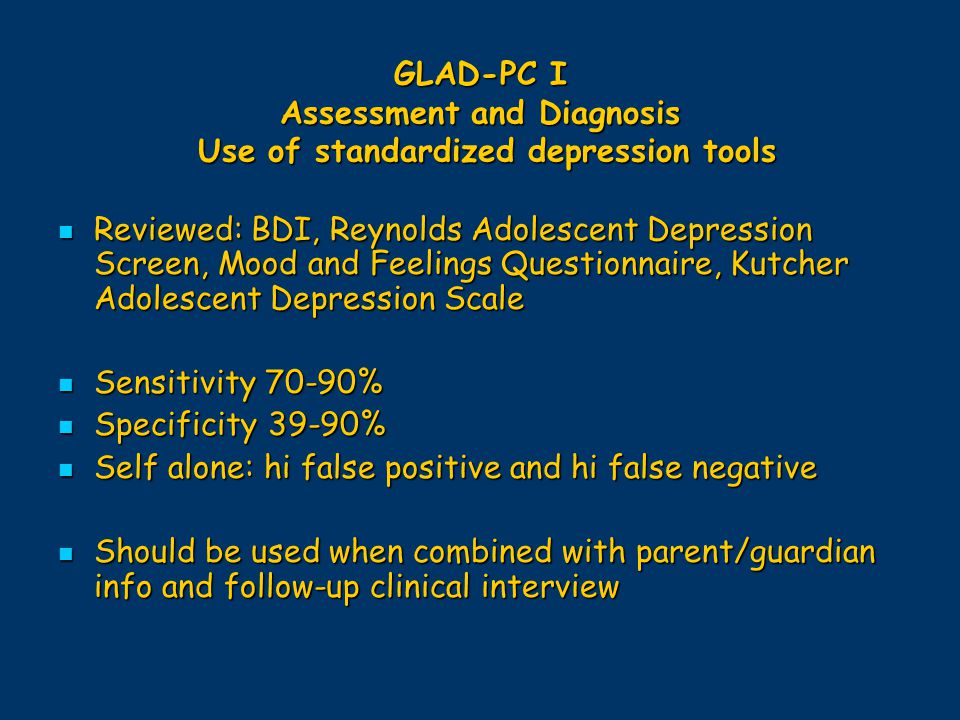 GLAD-PC I Assessment and Diagnosis Use of standardized depression tools