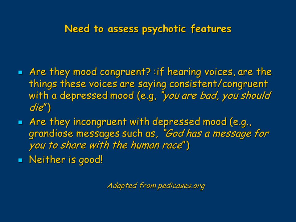 Need to assess psychotic features