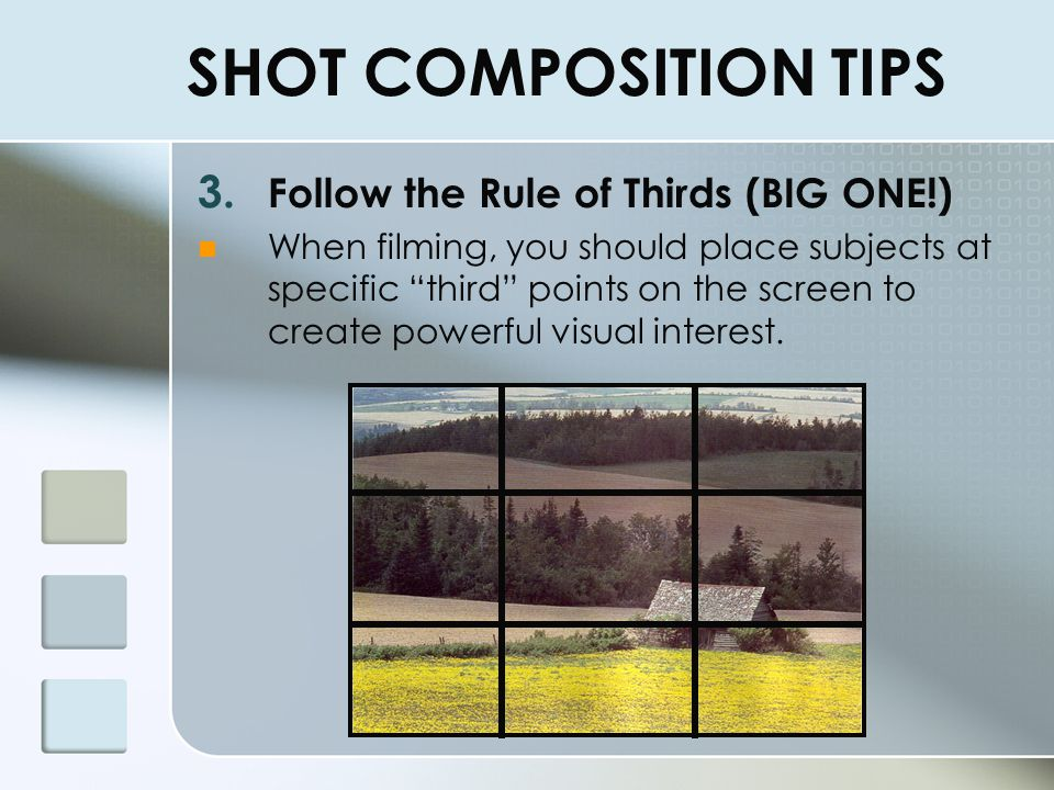 SHOT COMPOSITION TIPS Follow the Rule of Thirds (BIG ONE!)
