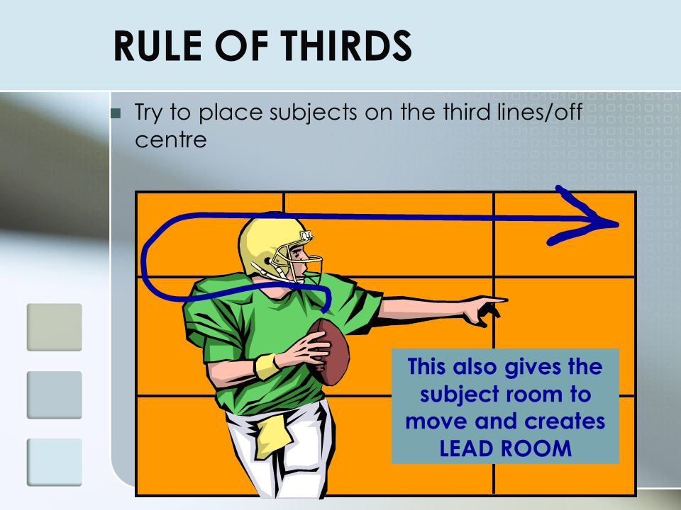 This also gives the subject room to move and creates LEAD ROOM