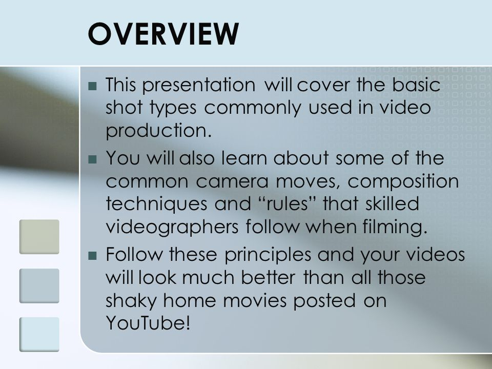 OVERVIEW This presentation will cover the basic shot types commonly used in video production.