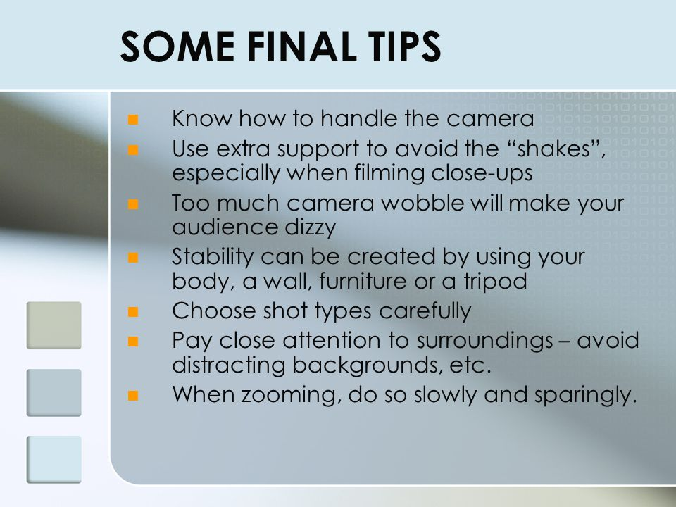 SOME FINAL TIPS Know how to handle the camera