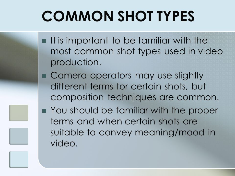 COMMON SHOT TYPES It is important to be familiar with the most common shot types used in video production.