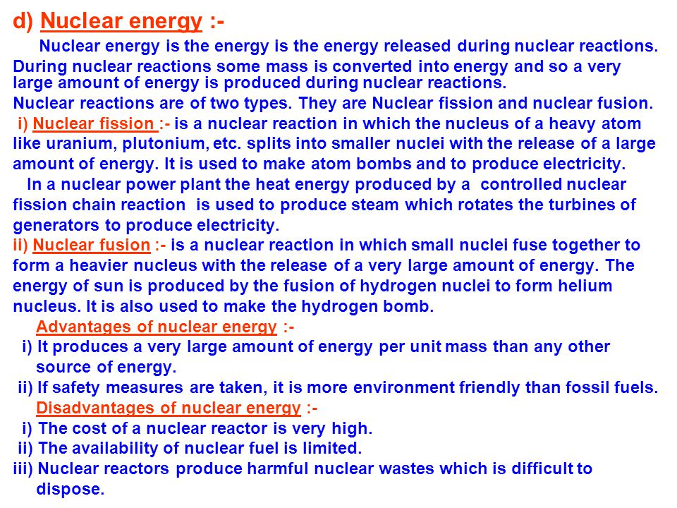 d) Nuclear energy :- Nuclear energy is the energy is the energy released during nuclear reactions.