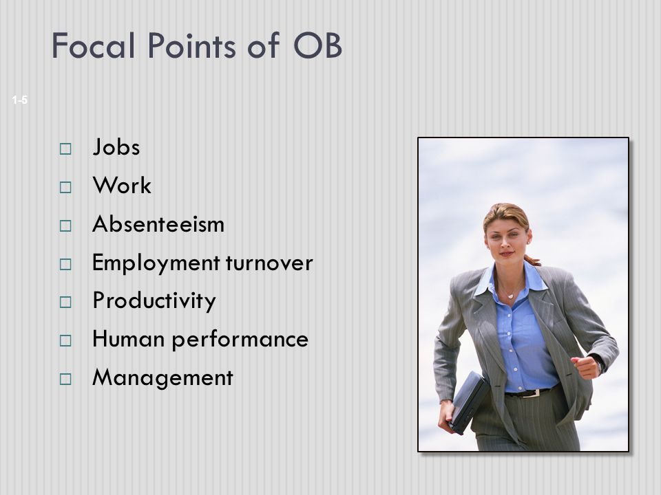 Focal Points of OB Jobs Work Absenteeism Employment turnover
