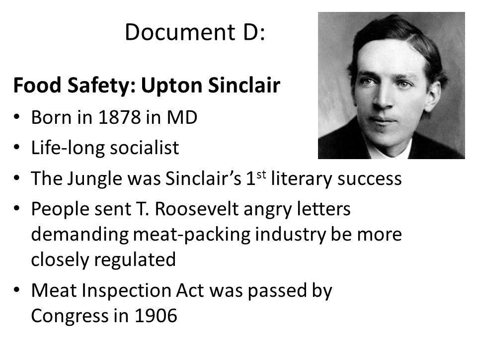 Document D: Food Safety: Upton Sinclair Born in 1878 in MD