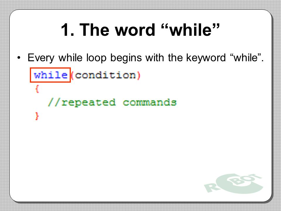 1. The word while Every while loop begins with the keyword while .
