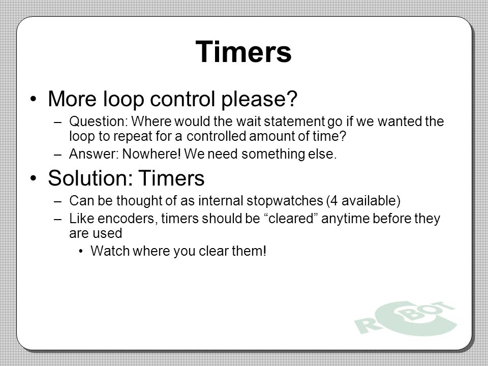 Timers More loop control please Solution: Timers