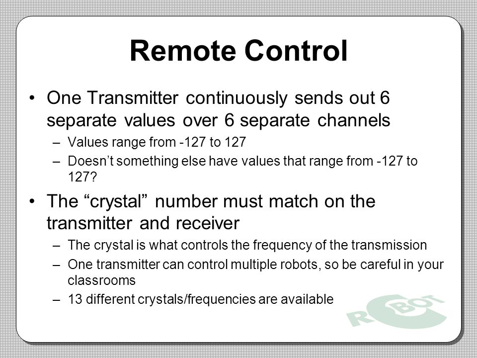 Remote Control One Transmitter continuously sends out 6 separate values over 6 separate channels. Values range from -127 to 127.