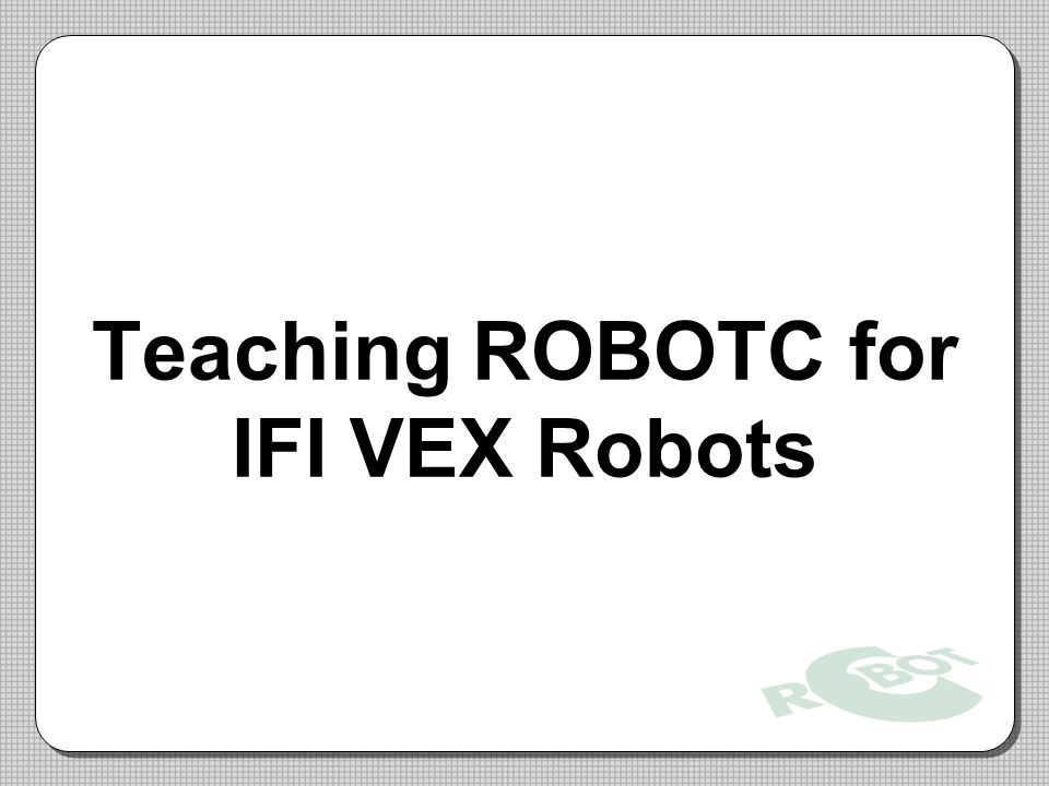 Teaching ROBOTC for IFI VEX Robots