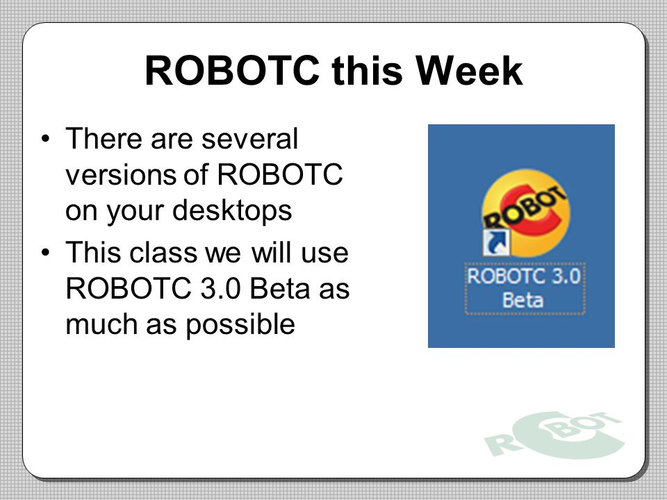 ROBOTC this Week There are several versions of ROBOTC on your desktops