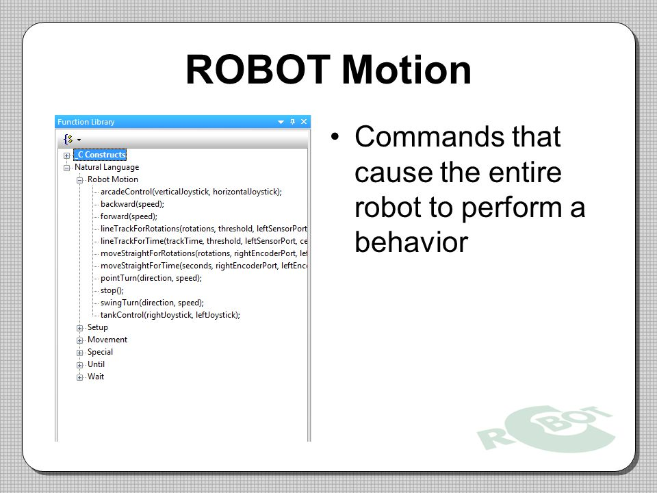 ROBOT Motion Commands that cause the entire robot to perform a behavior