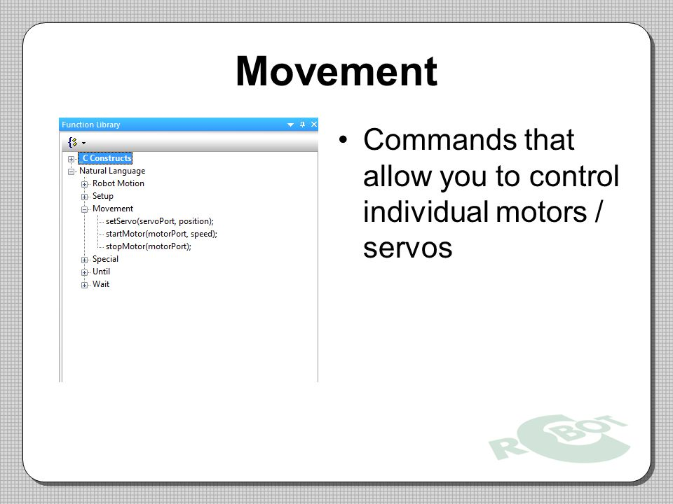 Movement Commands that allow you to control individual motors / servos