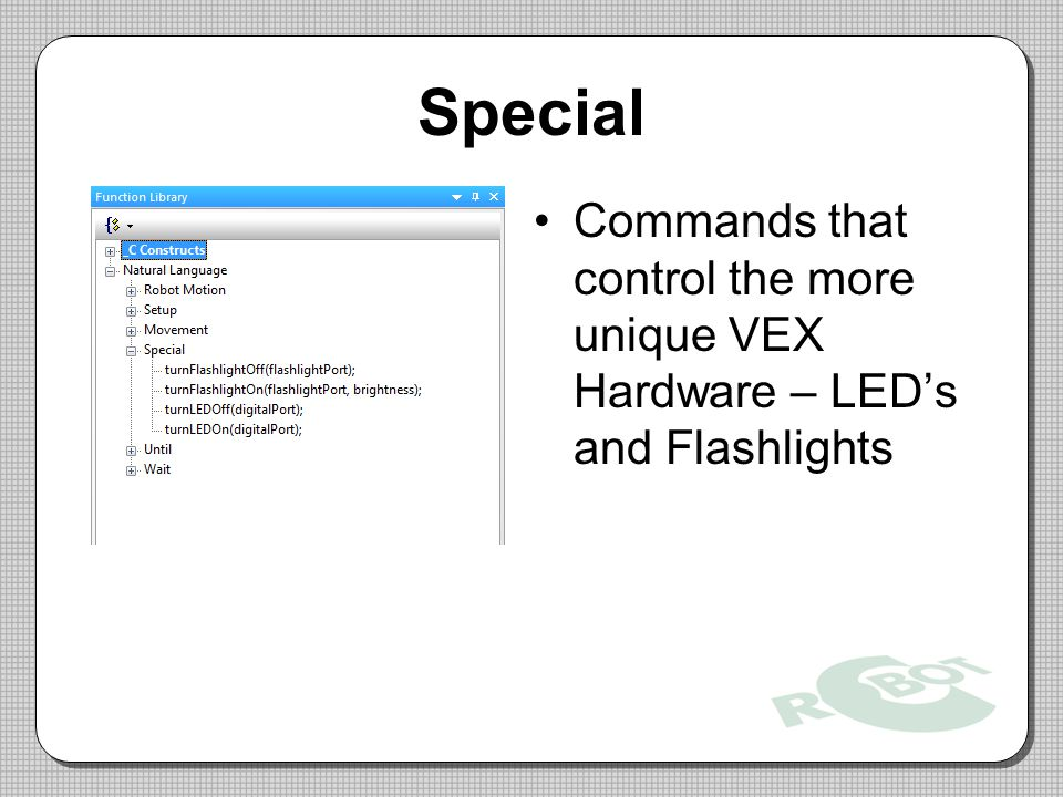 Special Commands that control the more unique VEX Hardware – LED's and Flashlights