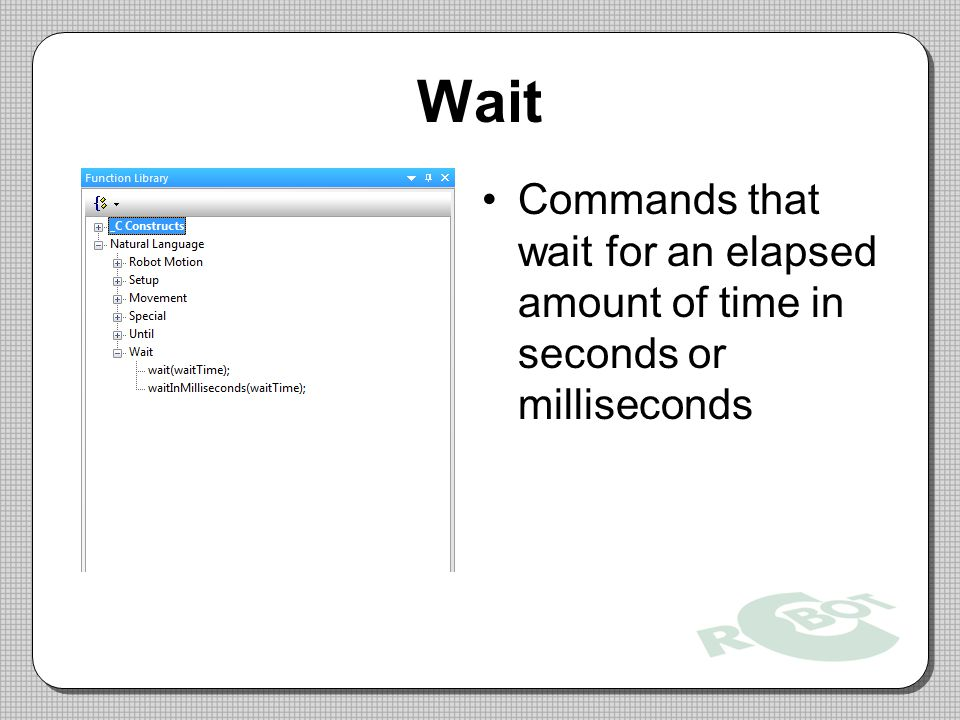 Wait Commands that wait for an elapsed amount of time in seconds or milliseconds