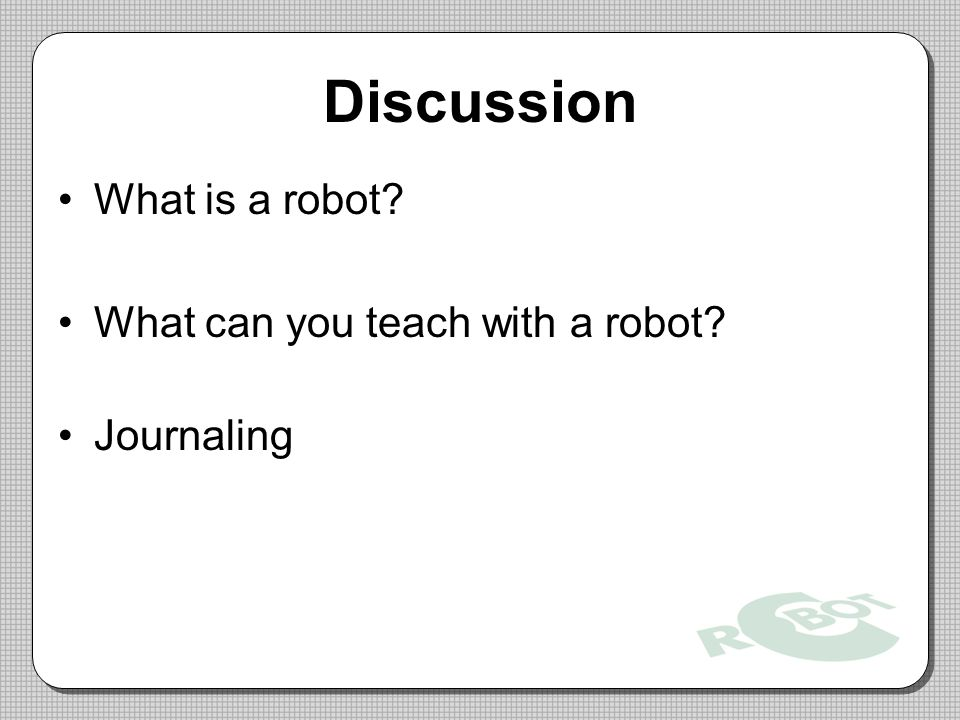 Discussion What is a robot What can you teach with a robot