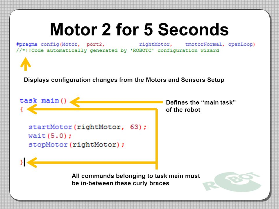 Motor 2 for 5 Seconds Displays configuration changes from the Motors and Sensors Setup. Defines the main task of the robot.
