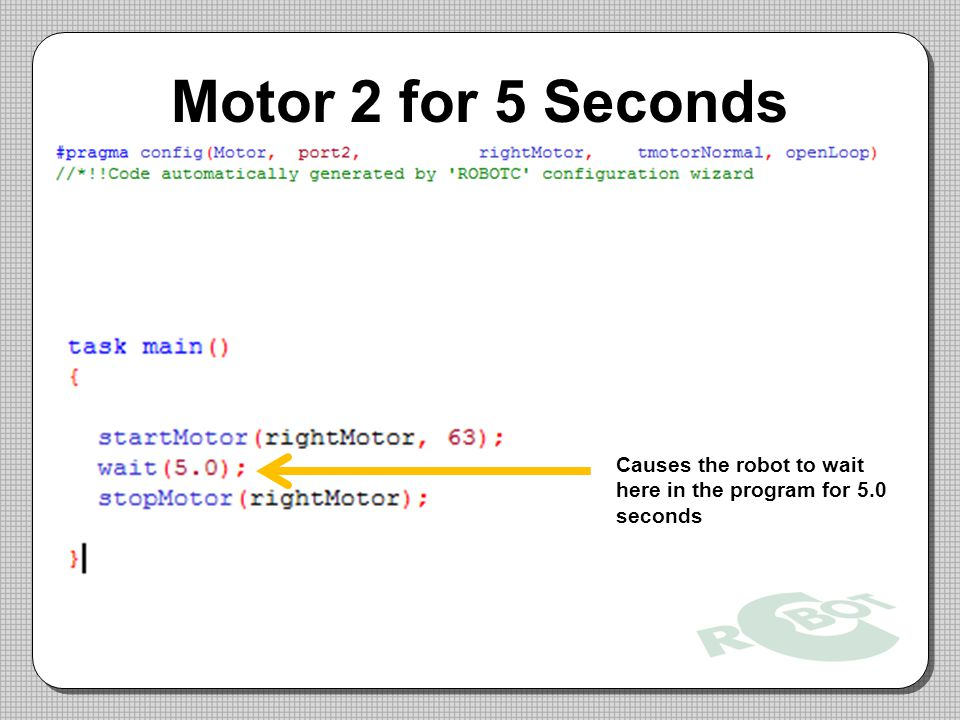 Motor 2 for 5 Seconds Causes the robot to wait here in the program for 5.0 seconds