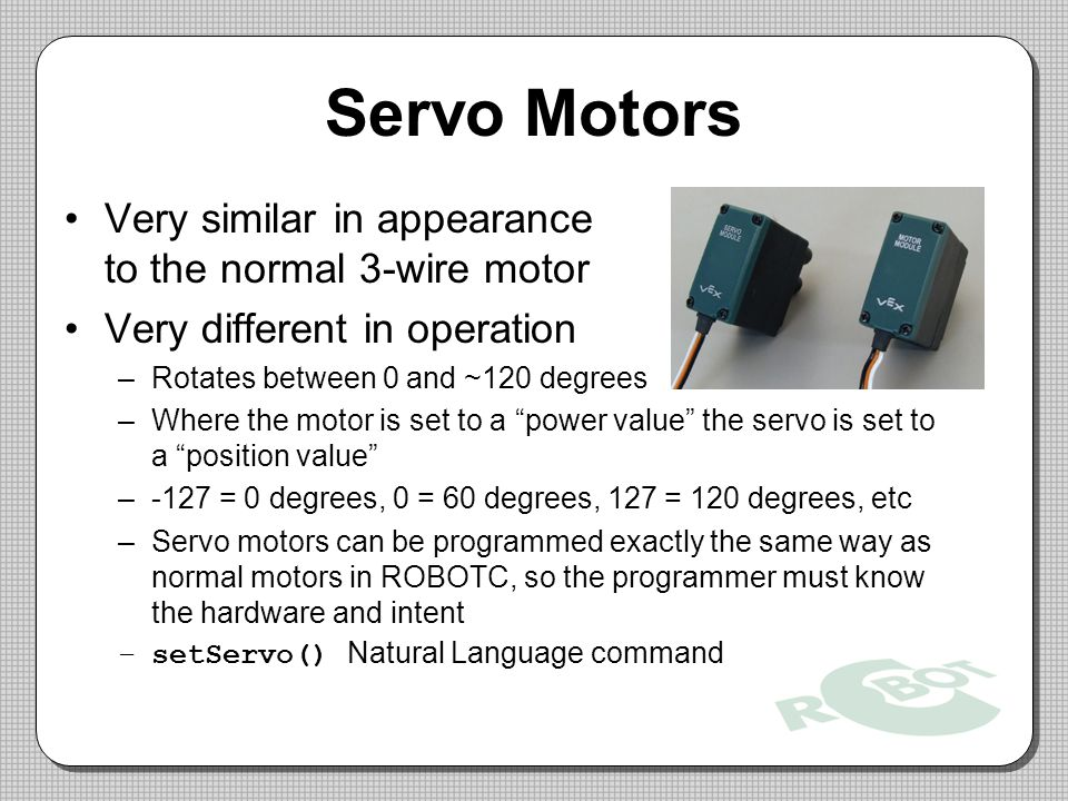 Servo Motors Very similar in appearance to the normal 3-wire motor