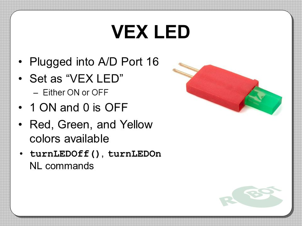 VEX LED Plugged into A/D Port 16 Set as VEX LED 1 ON and 0 is OFF